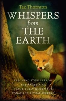 Whispers from the Earth : Teaching Stories from the Ancestors, Beautifully Woven for Today's Spiritual Seekers, Paperback Book