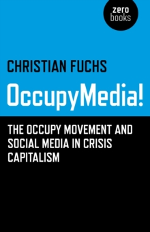 Occupymedia! : The Occupy Movement and Social Media in Crisis Capitalism, Paperback Book