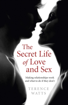 The Secret Life of Love and Sex : Making Relationships Work and What to Do If They Don't, Paperback Book