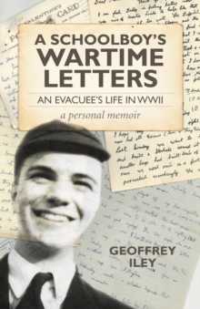 A Schoolboy's Wartime Letters : An Evacuee's Life in WWII - a Personal Memoir, Paperback Book