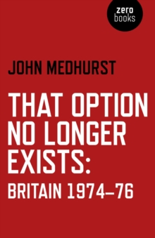 That Option No Longer Exists : Britain 1974-76, Paperback / softback Book