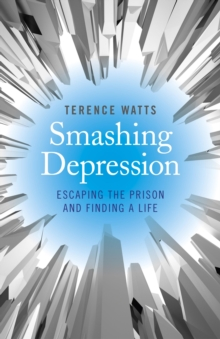 Smashing Depression : Escaping the Prison and Finding a Life, Paperback Book