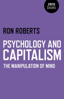 Psychology and Capitalism : The Manipulation of Mind, Paperback / softback Book