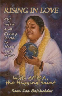 Rising in Love : My Wild and Crazy Ride to Here and Now, with Amma, the Hugging Saint, EPUB eBook
