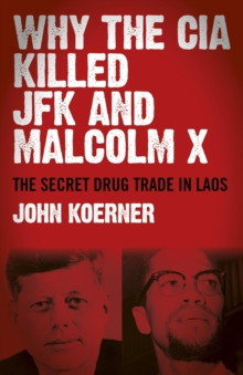 Why The CIA Killed JFK and Malcolm X : The Secret Drug Trade in Laos, EPUB eBook