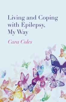 Living and Coping with Epilepsy, My Way, Paperback / softback Book