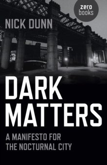 Dark Matters : A Manifesto for the Nocturnal City, Paperback Book