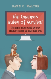 The Caveman Rules of Survival : 3 Simple Rules Used by Our Brains to Keep Us Safe and Well, Paperback Book