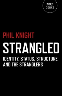 Strangled : Identity, Status, Structure and The Stranglers, EPUB eBook
