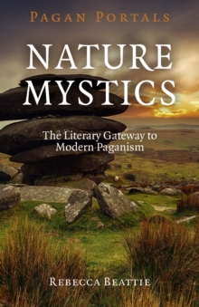 Nature Mystics : The Literary Gateway to Modern Paganism, Paperback Book