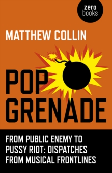 Pop Grenade : From Public Enemy to Pussy Riot - Dispatches from Musical Frontlines, Paperback Book