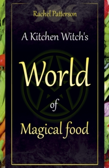 A Kitchen Witch's World of Magical Food, Paperback / softback Book