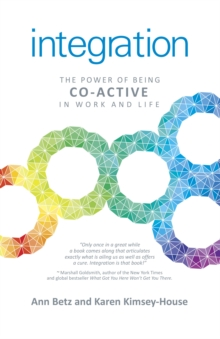 Integration : The Power of Being Co-Active in Work and Life, Paperback / softback Book