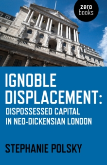 Ignoble Displacement : Dispossessed Capital in Neo-Dickensian London, EPUB eBook
