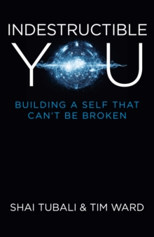 Indestructible You : Building a Self That Can't be Broken, Paperback Book