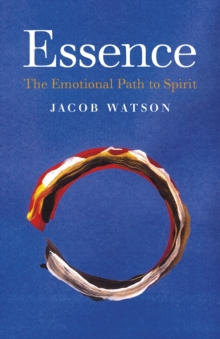 Essence : The Emotional Path to Spirit, Paperback / softback Book