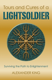 Tours and Cures of a Lightsoldier : Surviving the Path to Enlightenment, Paperback Book