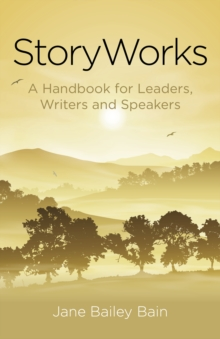 Storyworks : A Handbook for Leaders, Writers and Speakers, Paperback Book
