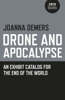 Drone and Apocalypse : An Exhibit Catalog for the End of the World, Paperback Book
