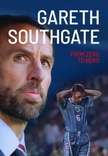 Gareth Southgate : From Zero to Hero, Paperback / softback Book