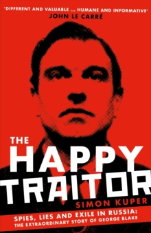 The Happy Traitor : Spies, Lies and Exile in Russia: The Extraordinary Story of George Blake, EPUB eBook