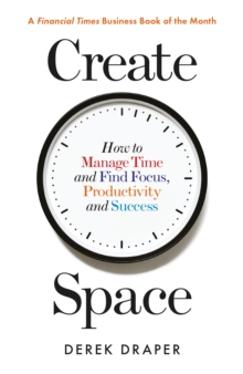 Create Space : How to Manage Time, and Find Focus, Productivity and Success, EPUB eBook
