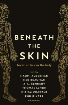 Beneath the Skin : Love Letters to the Body by Great Writers, EPUB eBook