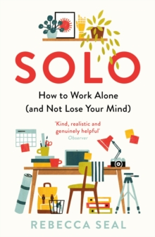 Solo : How to Work Alone (and Not Lose Your Mind), EPUB eBook
