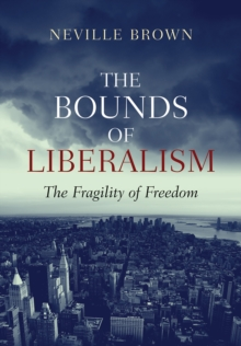 The Bounds of Liberalism : The Fragility of Freedom, EPUB eBook