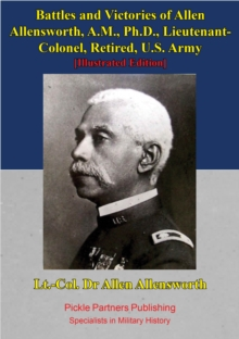 Battles And Victories Of Allen Allensworth, A.M., Ph.D., Lieutenant-Colonel, Retired, U.S. Army [Illustrated Edition], EPUB eBook