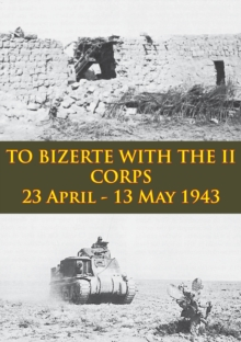 TO BIZERTE WITH THE II CORPS - 23 April - 13 May 1943 [Illustrated Edition], EPUB eBook