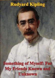 Something Of Myself: For My Friends Known And Unknown, EPUB eBook