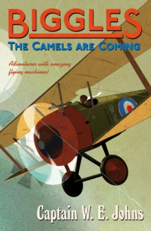 Biggles : The Camels Are Coming, Paperback Book