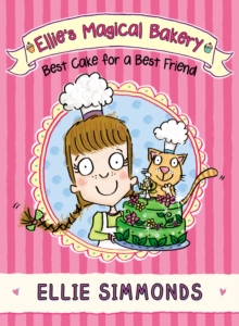 Ellie's Magical Bakery: Best Cake for a Best Friend, Paperback Book