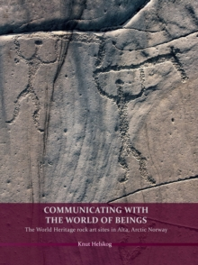 Communicating with the World of Beings : The World Heritage rock art sites in Alta, Arctic Norway, Hardback Book
