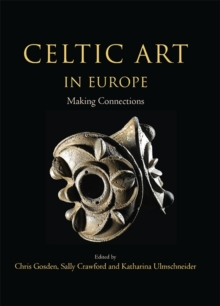 Celtic Art in Europe : Making Connections, Hardback Book