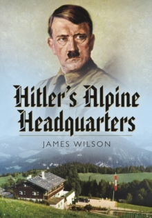 Hitler's Alpine Headquarters, Hardback Book