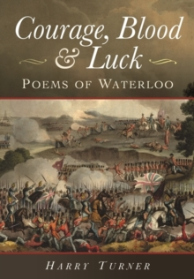 Courage, Blood, and Luck : Poems of Waterloo, Hardback Book