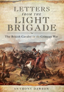 Letters from the Light Brigade : The British Cavalry in the Crimean War, Hardback Book