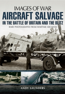 Aircraft Salvage in the Battle of Britain and the Blitz, Paperback / softback Book