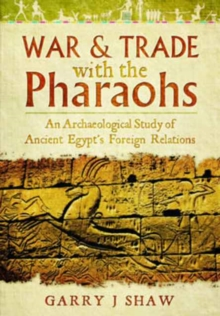 War and Trade with the Pharaohs : An Archaeological Study of Ancient Egypt's Foreign Relations, Hardback Book