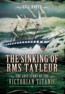 The Sinking of RMS Tayleur : The Lost Story of the Victorian Titanic, Hardback Book
