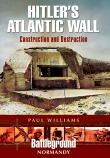 Hitler's Atlantic Wall: Normandy : Construction and Destruction, Paperback / softback Book