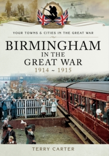 Birmingham in the Great War - Mobilisation and Recruitment, Paperback Book