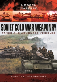 Soviet Cold War Weaponry: Tanks and Armoured Vehicles, Paperback / softback Book