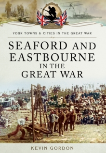 Seaford and Eastbourne in the Great War, Paperback / softback Book