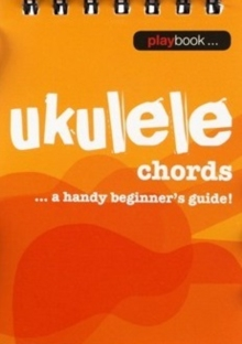 Playbook : Ukulele Chords - A Handy Beginner s Guide], Paperback Book