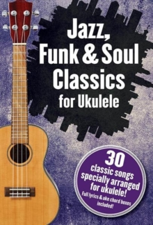 Jazz, Funk & Soul Classics for Ukulele, Paperback Book
