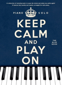 Keep Calm And Play On : The Blue Book - Piano Solo, Paperback / softback Book