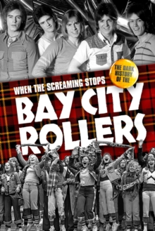 When the Screaming Stops : The Dark History of the Bay City Rollers, Hardback Book